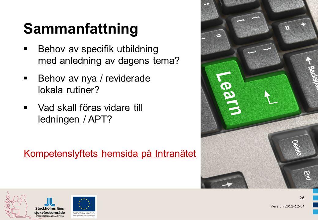 26 Version 2012-12-04 Sammanfattning  Behov av specifik utbildning med anledning av dagens tema?  Behov av nya / reviderade lokala rutiner?  Vad sk