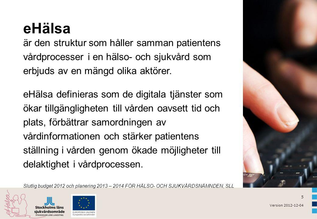5 Version 2012-12-04 Slutlig budget 2012 och planering 2013 – 2014 FÖR HÄLSO- OCH SJUKVÅRDSNÄMNDEN, SLL eHälsa är den struktur som håller samman patientens vårdprocesser i en hälso- och sjukvård som erbjuds av en mängd olika aktörer.