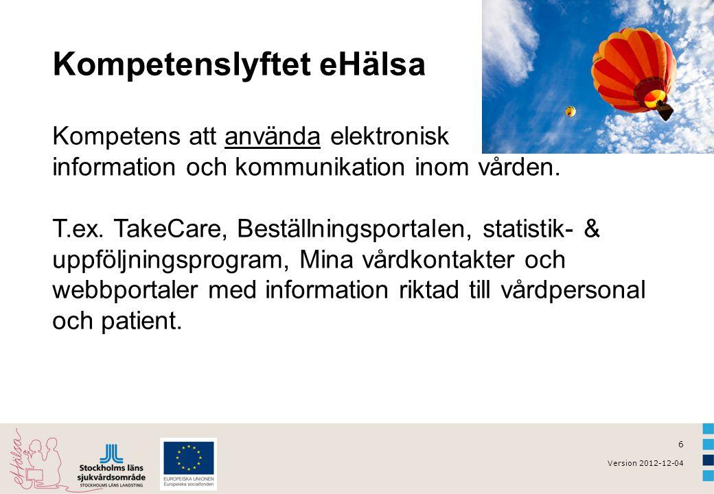 6 Version 2012-12-04 Kompetenslyftet eHälsa Kompetens att använda elektronisk information och kommunikation inom vården. T.ex. TakeCare, Beställningsp
