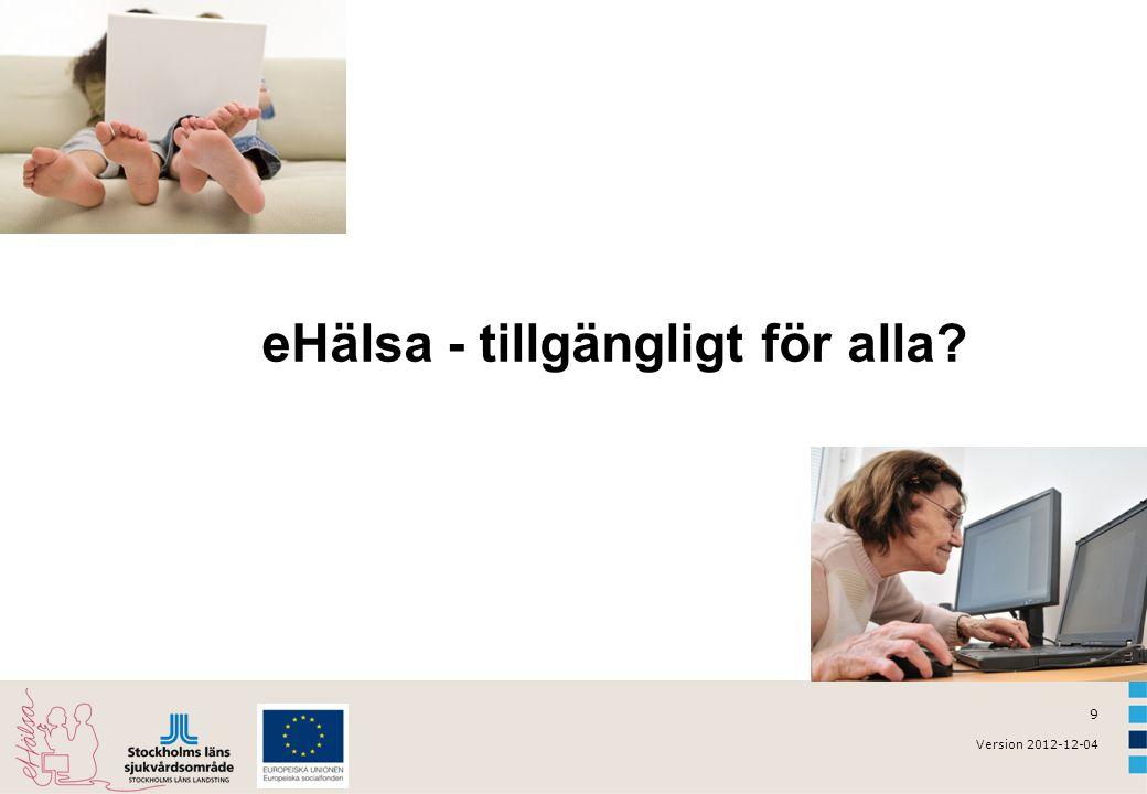 9 Version 2012-12-04 eHälsa - tillgängligt för alla?