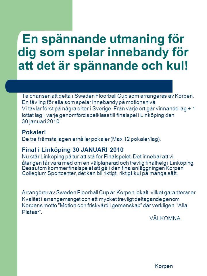 Korpen En spännande utmaning för dig som spelar innebandy för att det är spännande och kul! Ta chansen att delta i Sweden Floorball Cup som arrangeras