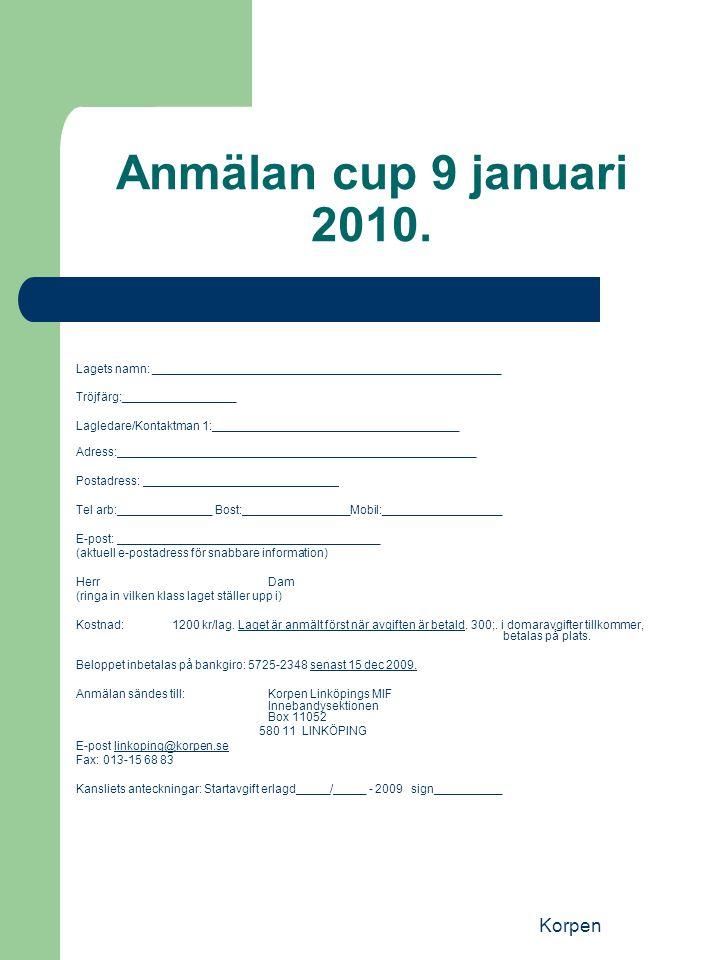 Korpen Anmälan cup 9 januari 2010. Lagets namn: ____________________________________________________ Tröjfärg:_________________ Lagledare/Kontaktman 1