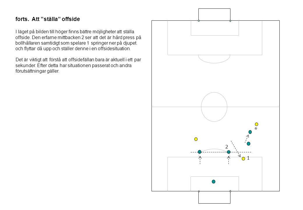 """forts. Att """"ställa"""" offside I läget på bilden till höger finns bättre möjligheter att ställa offside. Den erfarne mittbacken 2 ser att det är hård pre"""