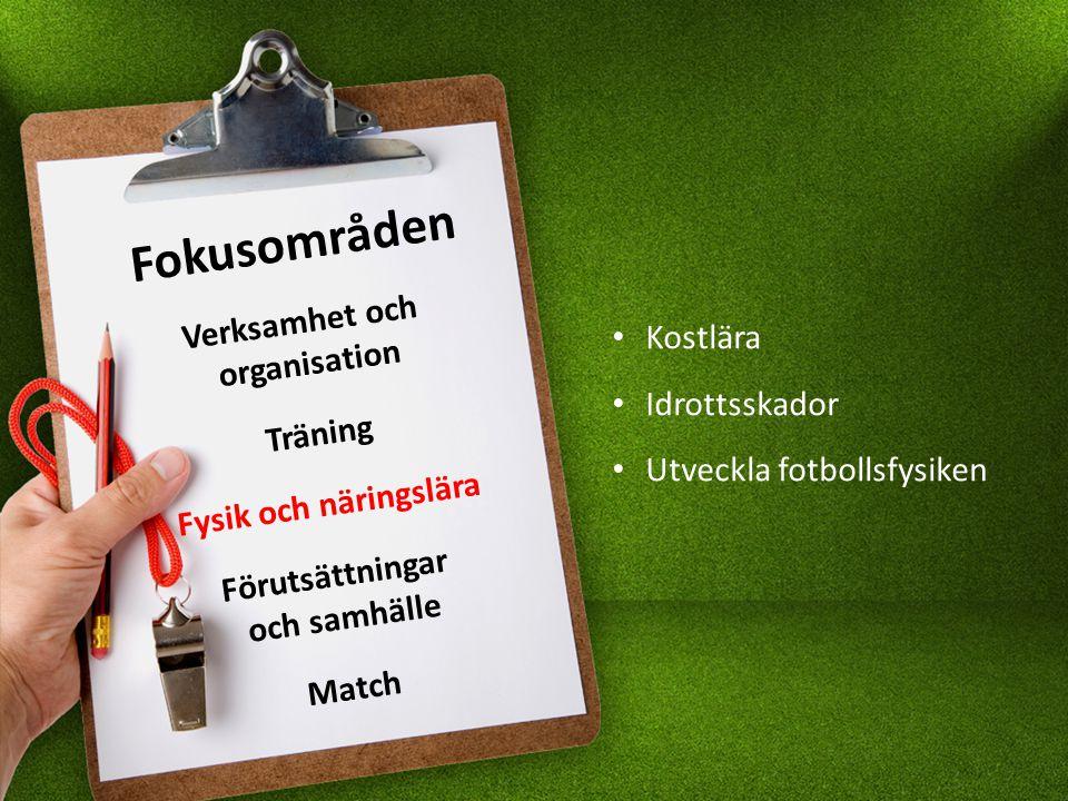 Fokusområden Verksamhet och organisation Träning Fysik och näringslära Förutsättningar och samhälle Match Kostlära Idrottsskador Utveckla fotbollsfysiken