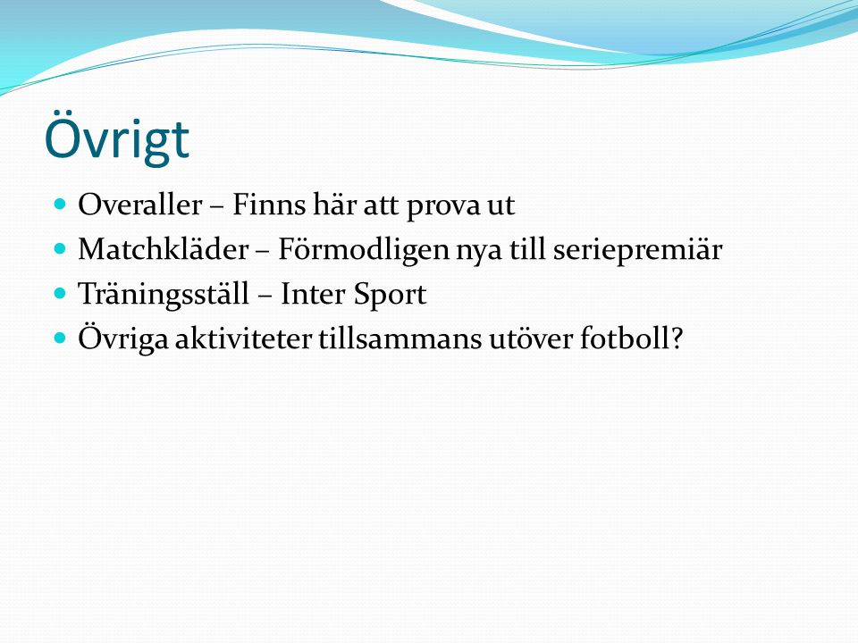 Övrigt Overaller – Finns här att prova ut Matchkläder – Förmodligen nya till seriepremiär Träningsställ – Inter Sport Övriga aktiviteter tillsammans u