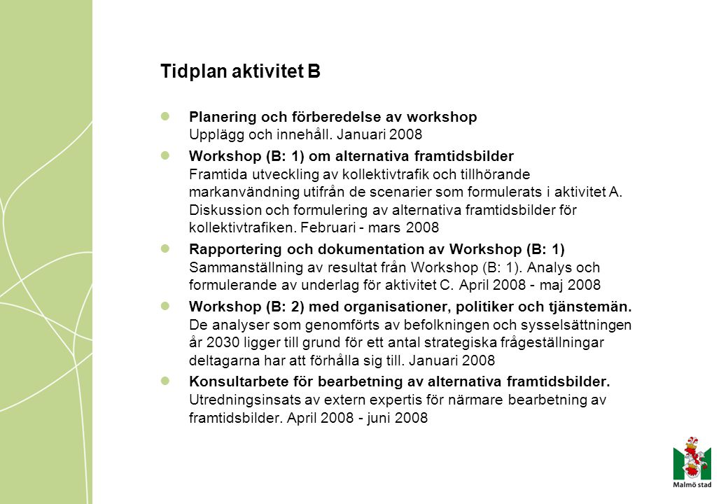 Tidplan aktivitet B Planering och förberedelse av workshop Upplägg och innehåll. Januari 2008 Workshop (B: 1) om alternativa framtidsbilder Framtida u