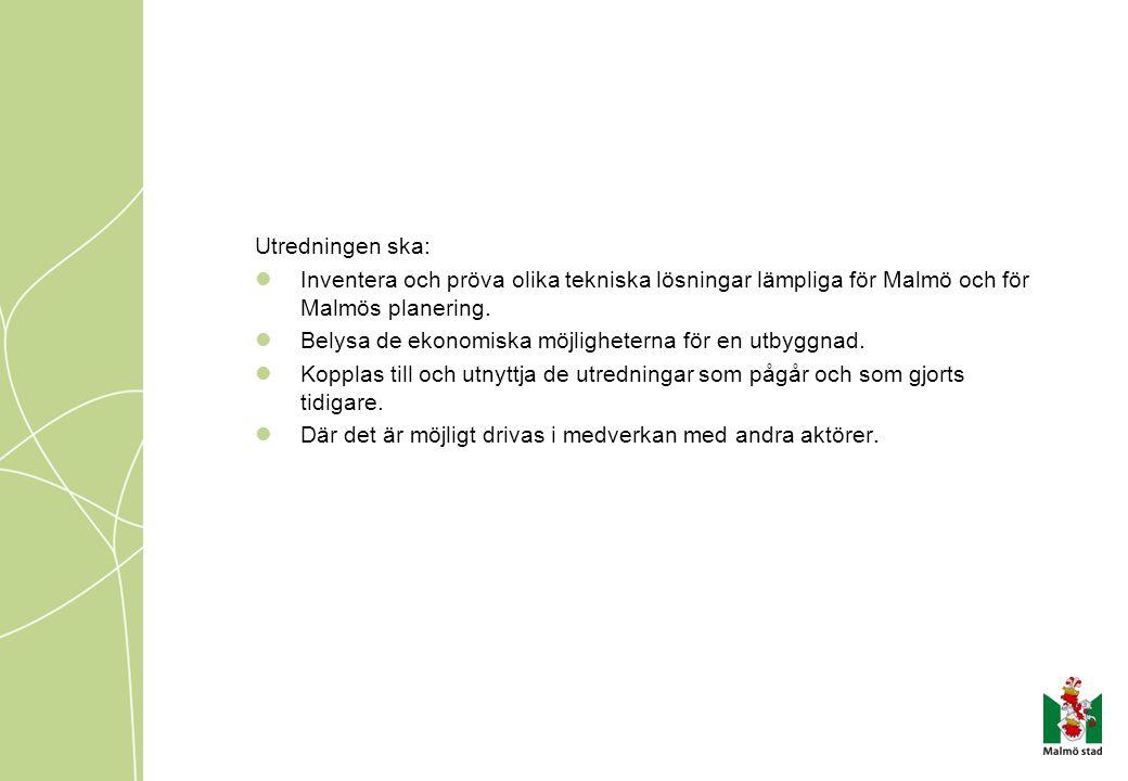 Utredningen ska: Inventera och pröva olika tekniska lösningar lämpliga för Malmö och för Malmös planering.