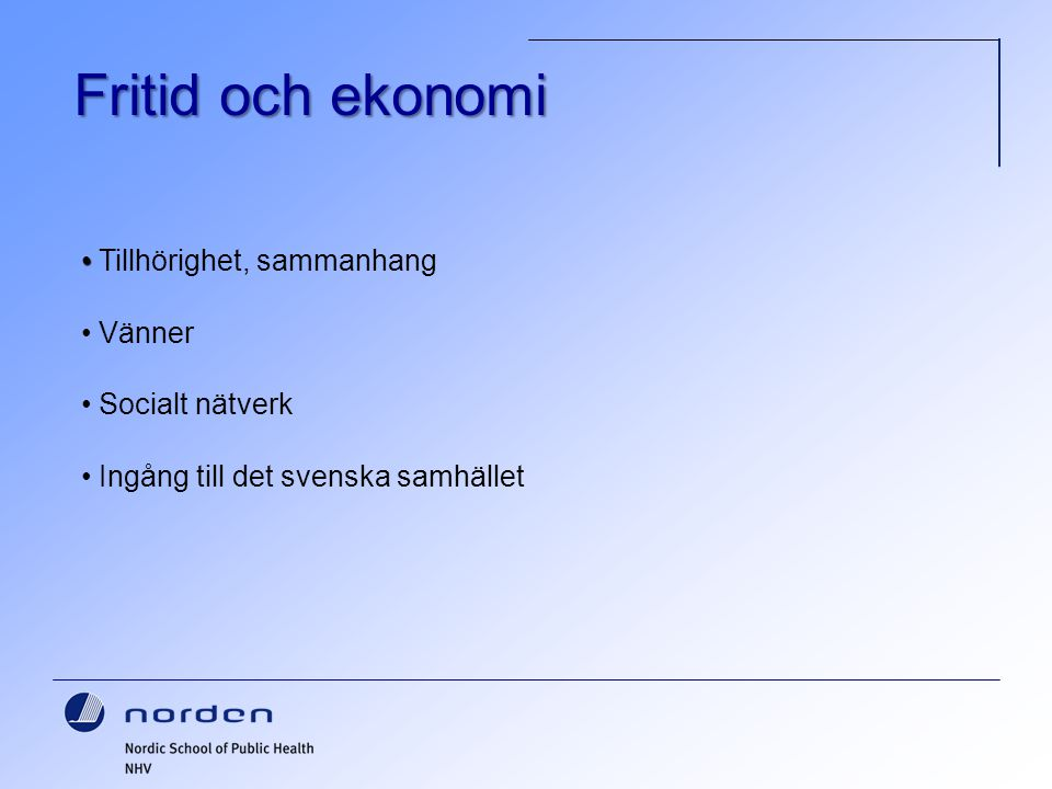 Fritid och ekonomi Tillhörighet, sammanhang Vänner Socialt nätverk Ingång till det svenska samhället