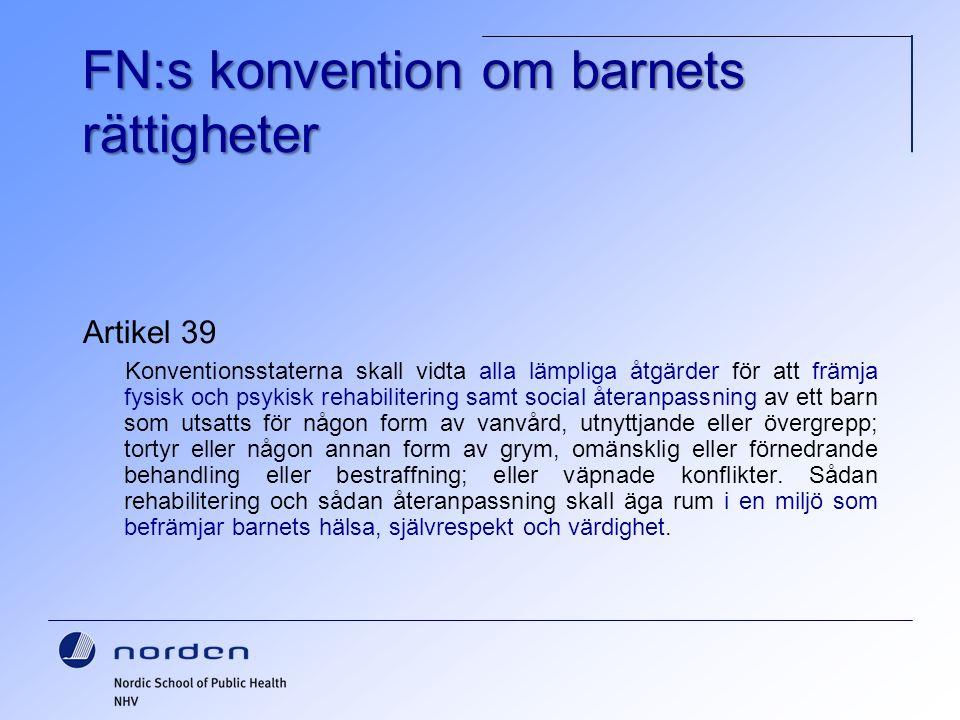 FN:s konvention om barnets rättigheter Artikel 39 Konventionsstaterna skall vidta alla lämpliga åtgärder för att främja fysisk och psykisk rehabiliter