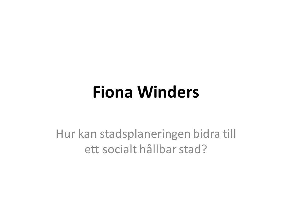 Fiona Winders Hur kan stadsplaneringen bidra till ett socialt hållbar stad?