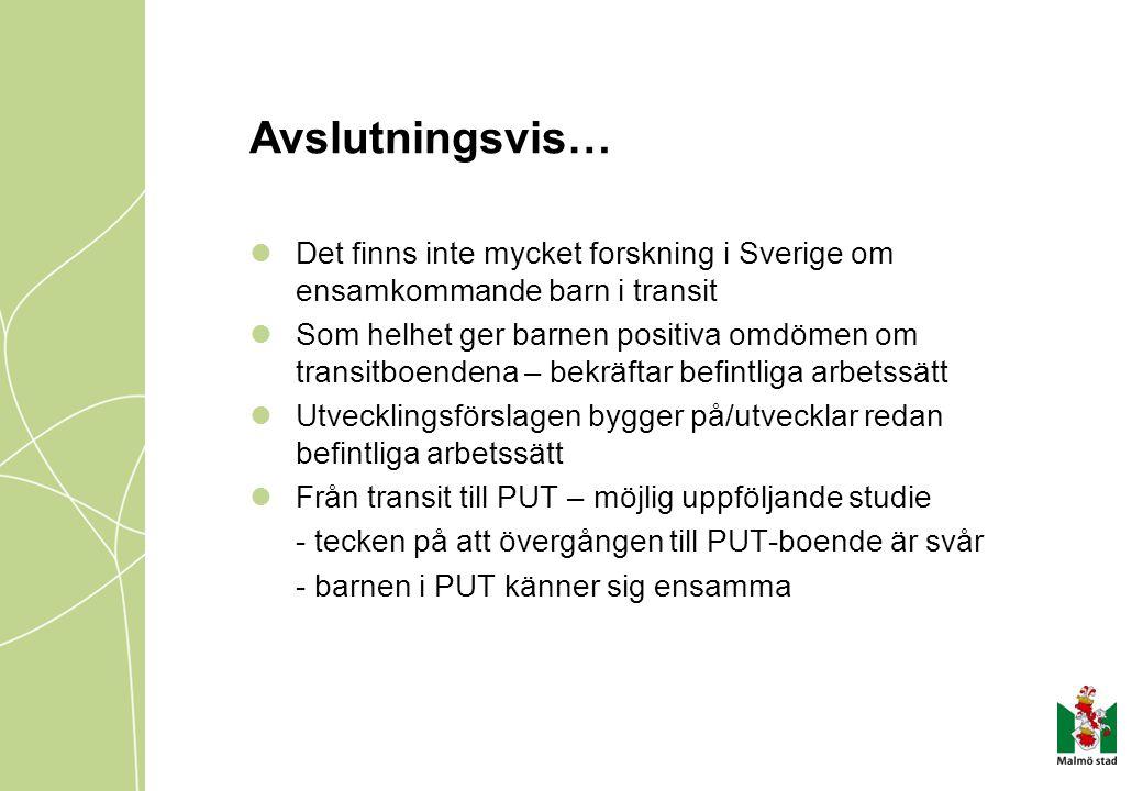 Avslutningsvis… Det finns inte mycket forskning i Sverige om ensamkommande barn i transit Som helhet ger barnen positiva omdömen om transitboendena –