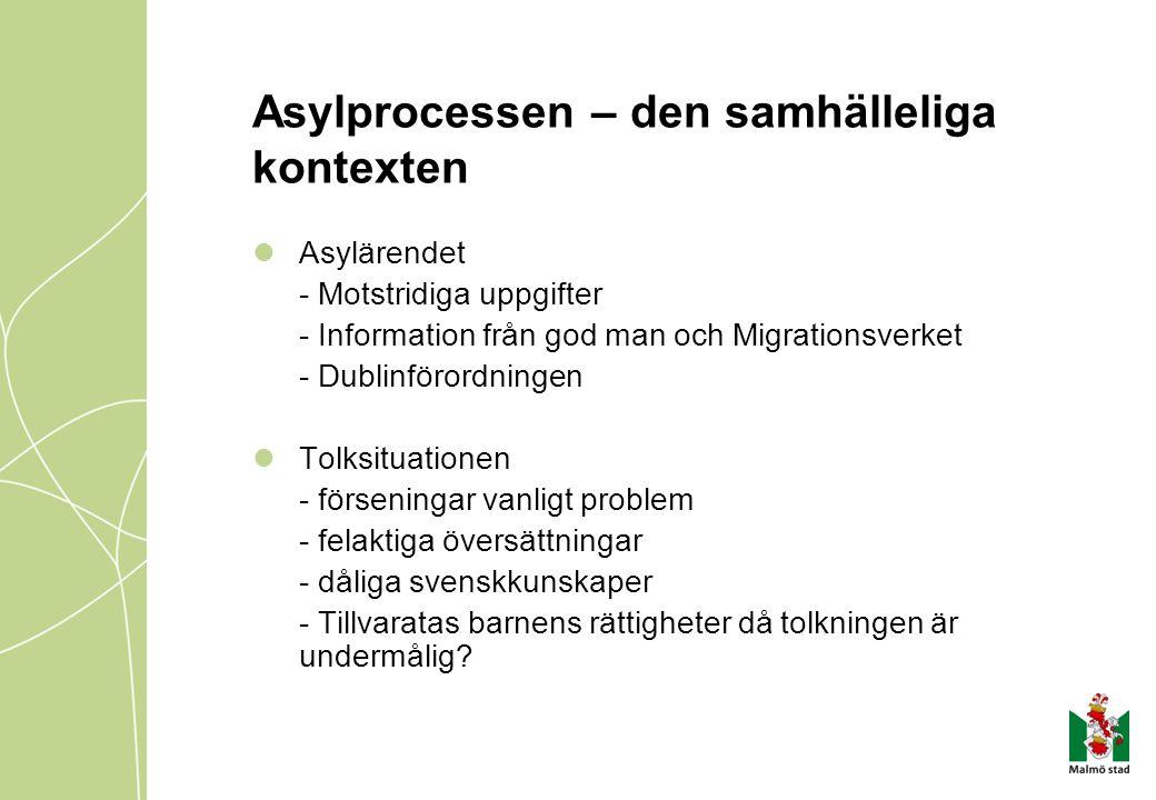 Asylprocessen – den samhälleliga kontexten Asylärendet - Motstridiga uppgifter - Information från god man och Migrationsverket - Dublinförordningen To