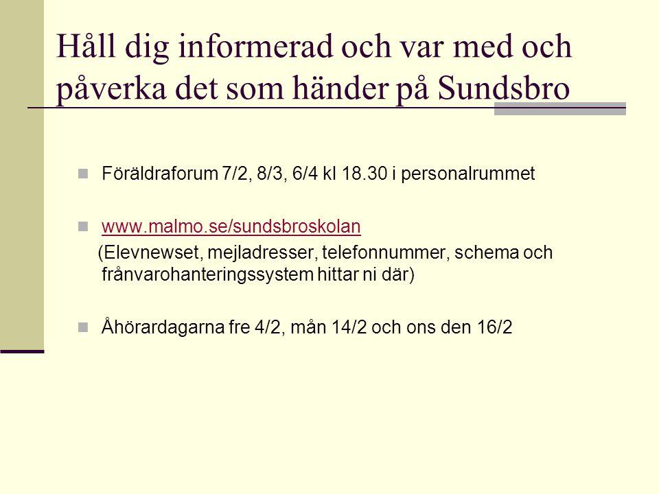 Håll dig informerad och var med och påverka det som händer på Sundsbro Föräldraforum 7/2, 8/3, 6/4 kl 18.30 i personalrummet www.malmo.se/sundsbroskol