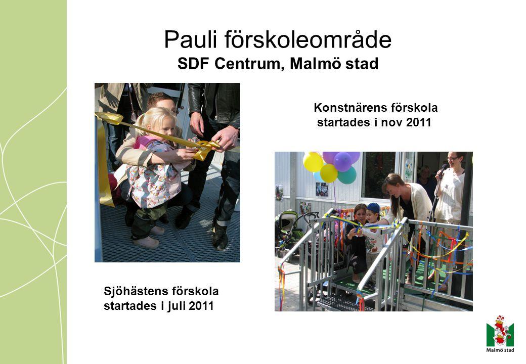 Pauli förskoleområde SDF Centrum, Malmö stad Sjöhästens förskola startades i juli 2011 Konstnärens förskola startades i nov 2011