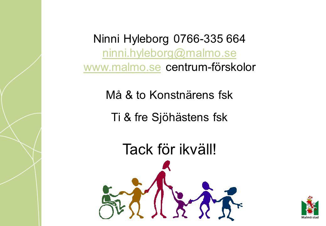 Ninni Hyleborg 0766-335 664 ninni.hyleborg@malmo.se www.malmo.sewww.malmo.se centrum-förskolor Må & to Konstnärens fsk Ti & fre Sjöhästens fsk Tack för ikväll!