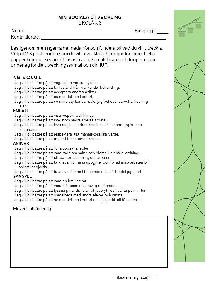 HT VT SEPT OKT NOV DEC FEB MARS JAN JUNI SUNDSBROSKOLANS IUP-ÅR APRIL MAJ AUG Formulera Uppnåendemål för ämnet och reflektera över Min sociala utveckling (vecka 35-36) IUP-samtal: skapa Min IUP (period 1: september-oktober) Skriftliga omdömen (senast vecka 41) Utvecklingssamtal (vecka 42-43) IUP-samtal (period 2: november-december) En utvärdering i någon form av Uppnåendemål för ämnet samt revidering av Uppnåendemål för ämnet.