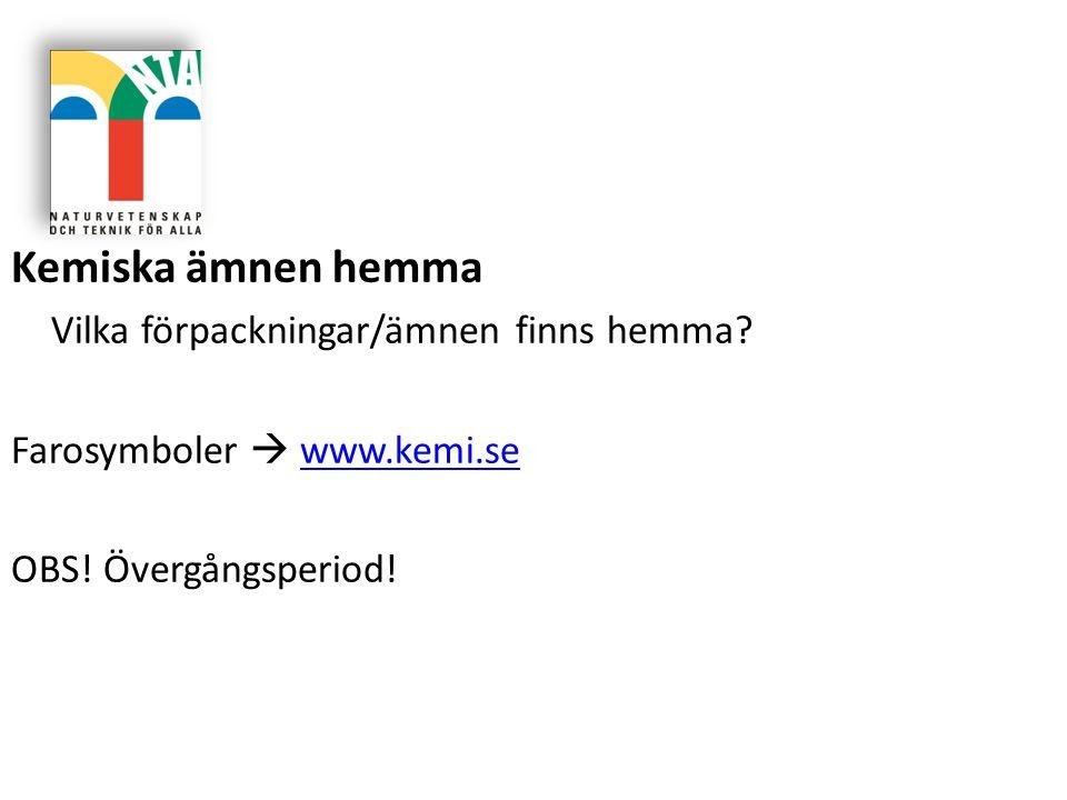 Kemiska ämnen hemma Vilka förpackningar/ämnen finns hemma? Farosymboler  www.kemi.sewww.kemi.se OBS! Övergångsperiod!