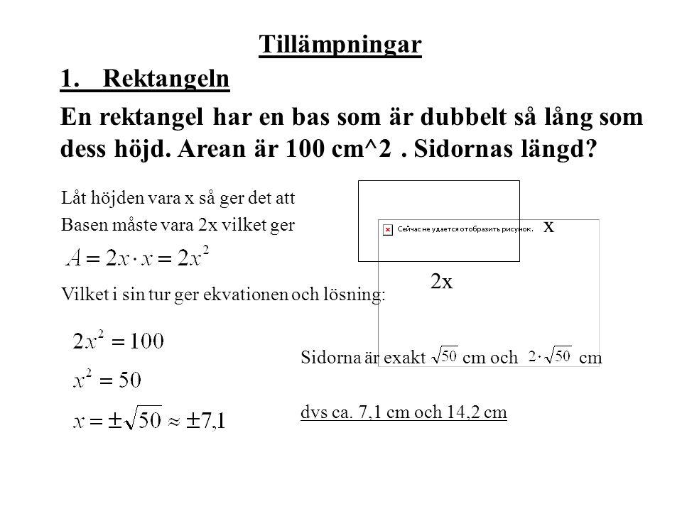 Tillämpningar 1.Rektangeln En rektangel har en bas som är dubbelt så lång som dess höjd.