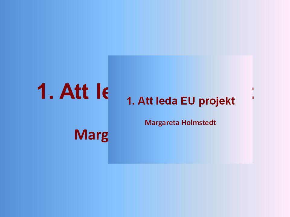 Kursens syften och målsättningar  Att ge deltagarna trygghet i sin roll som projektledare  Att ge deltagarna förbättrade kunnskaper om hur EU projekt ska planeras, genomföras, ledas och kontrolleras  Att hjälpa deltagare att identifiera problem i sina projekt och ge idéer om hur dessa kan lösas och misstag repareras  Att klargöra EU:s regler och krav på projekt