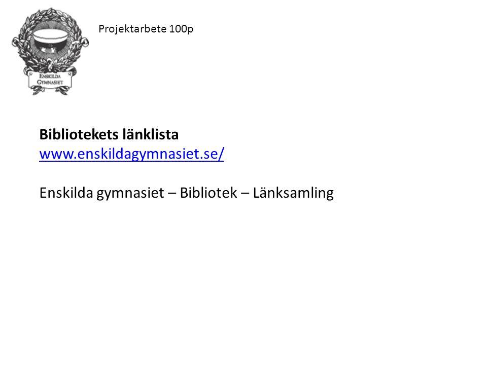 Projektarbete 100p Bibliotekets länklista www.enskildagymnasiet.se/ Enskilda gymnasiet – Bibliotek – Länksamling