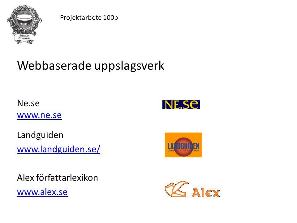 Landguiden www.landguiden.se/ Alex författarlexikon www.alex.se Projektarbete 100p Webbaserade uppslagsverk Ne.se www.ne.se