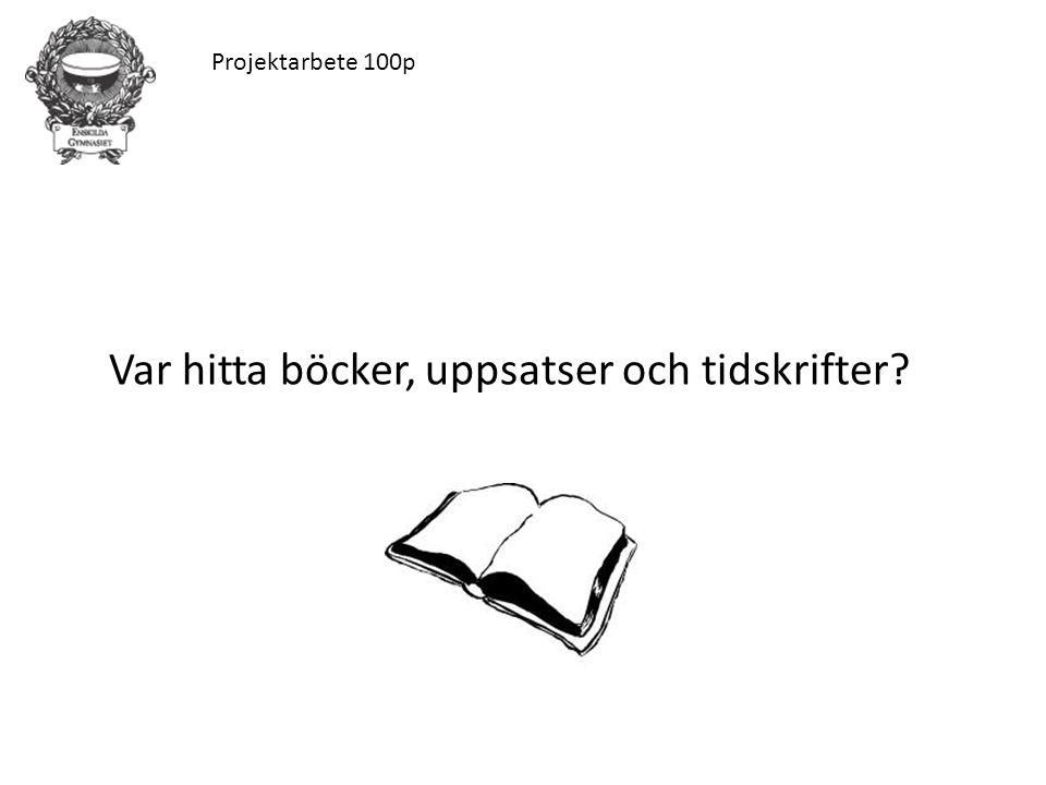 Projektarbete 100p Var hitta böcker, uppsatser och tidskrifter?