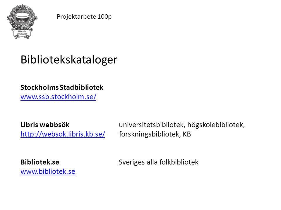 Projektarbete 100p Bibliotekskataloger Stockholms Stadbibliotek www.ssb.stockholm.se/ Libris webbsök universitetsbibliotek, högskolebibliotek, http://