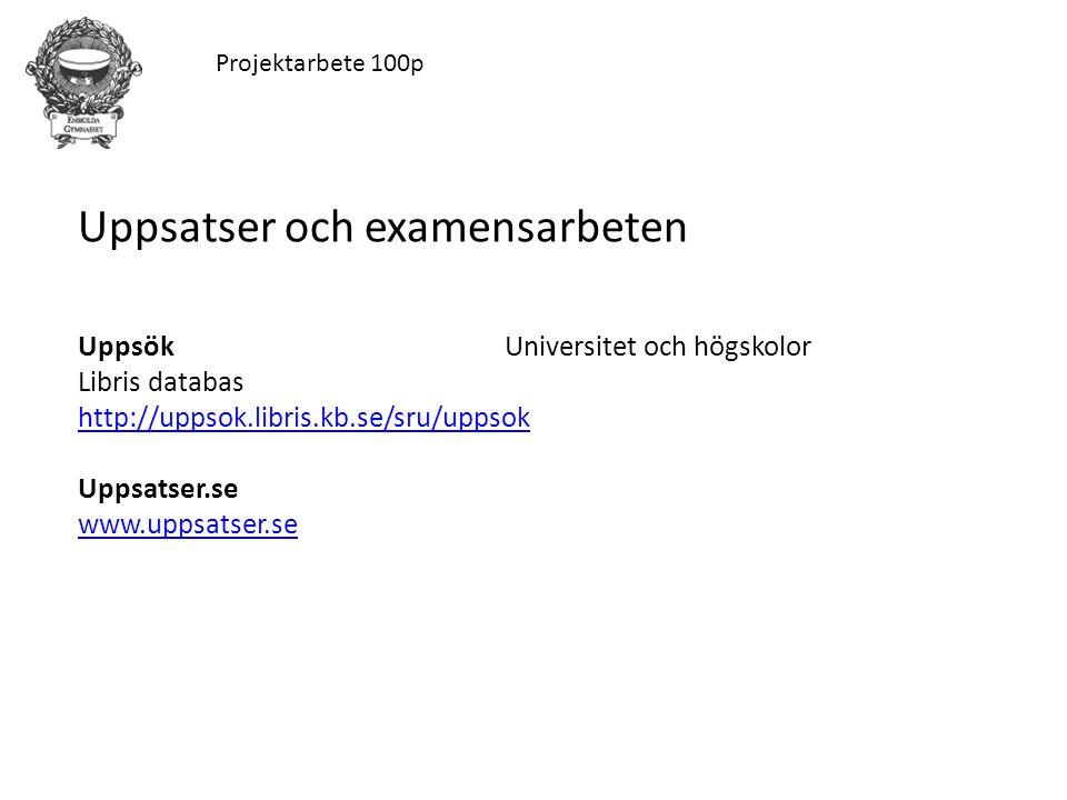 Projektarbete 100p Uppsatser och examensarbeten UppsökUniversitet och högskolor Libris databas http://uppsok.libris.kb.se/sru/uppsok Uppsatser.se www.uppsatser.se