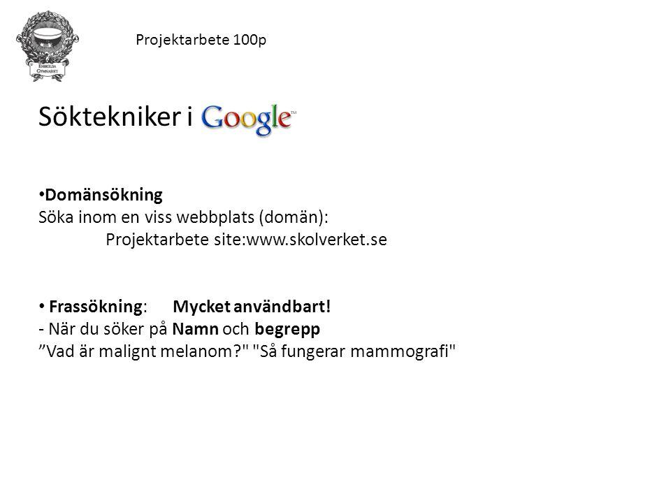 Projektarbete 100p Söktekniker i Domänsökning Söka inom en viss webbplats (domän): Projektarbete site:www.skolverket.se Frassökning: Mycket användbart
