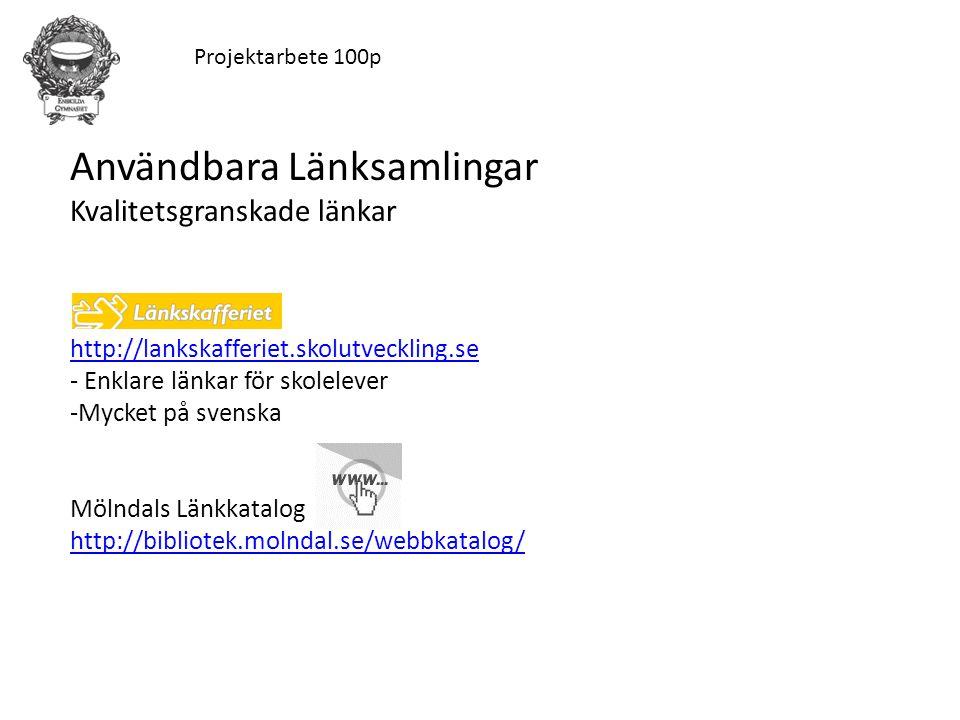 Projektarbete 100p Användbara Länksamlingar Kvalitetsgranskade länkar http://lankskafferiet.skolutveckling.se - Enklare länkar för skolelever -Mycket