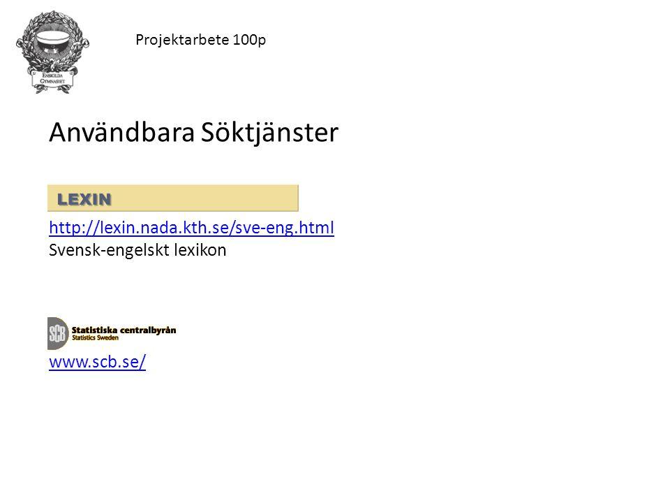Projektarbete 100p Användbara Söktjänster http://lexin.nada.kth.se/sve-eng.html Svensk-engelskt lexikon www.scb.se/