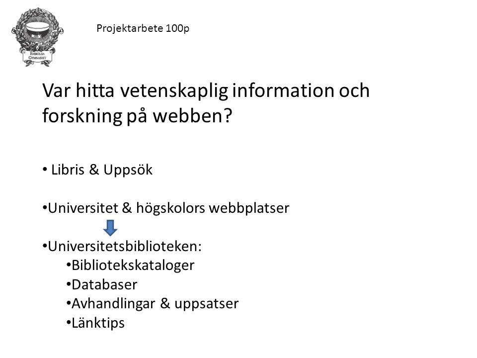 Projektarbete 100p Var hitta vetenskaplig information och forskning på webben? Libris & Uppsök Universitet & högskolors webbplatser Universitetsbiblio