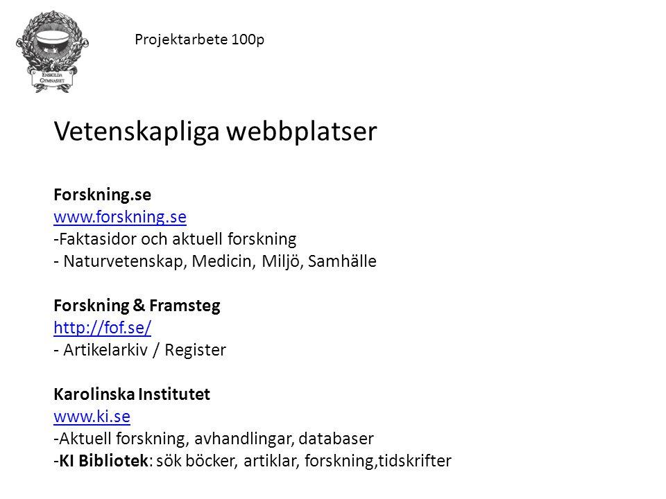 Projektarbete 100p Vetenskapliga webbplatser Forskning.se www.forskning.se -Faktasidor och aktuell forskning - Naturvetenskap, Medicin, Miljö, Samhäll