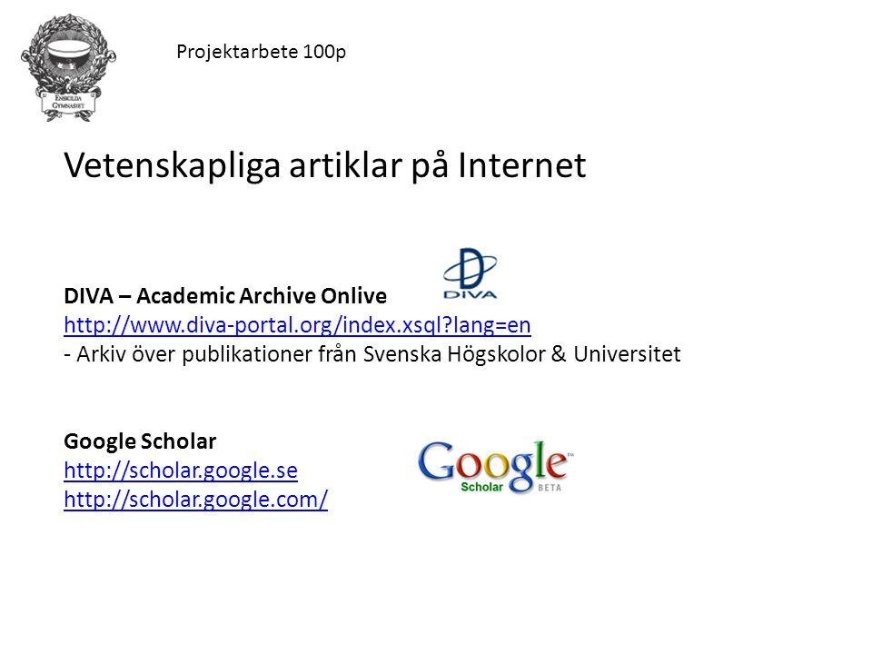 Projektarbete 100p Vetenskapliga artiklar på Internet DIVA – Academic Archive Onlive http://www.diva-portal.org/index.xsql?lang=en - Arkiv över publik