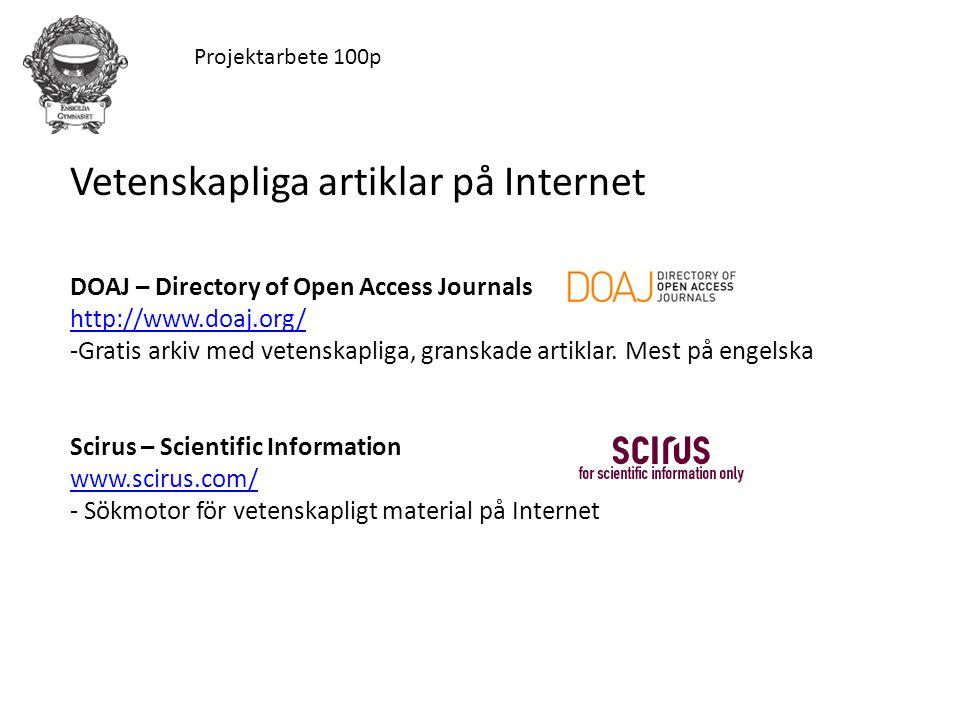 Projektarbete 100p Vetenskapliga artiklar på Internet DOAJ – Directory of Open Access Journals http://www.doaj.org/ -Gratis arkiv med vetenskapliga, g