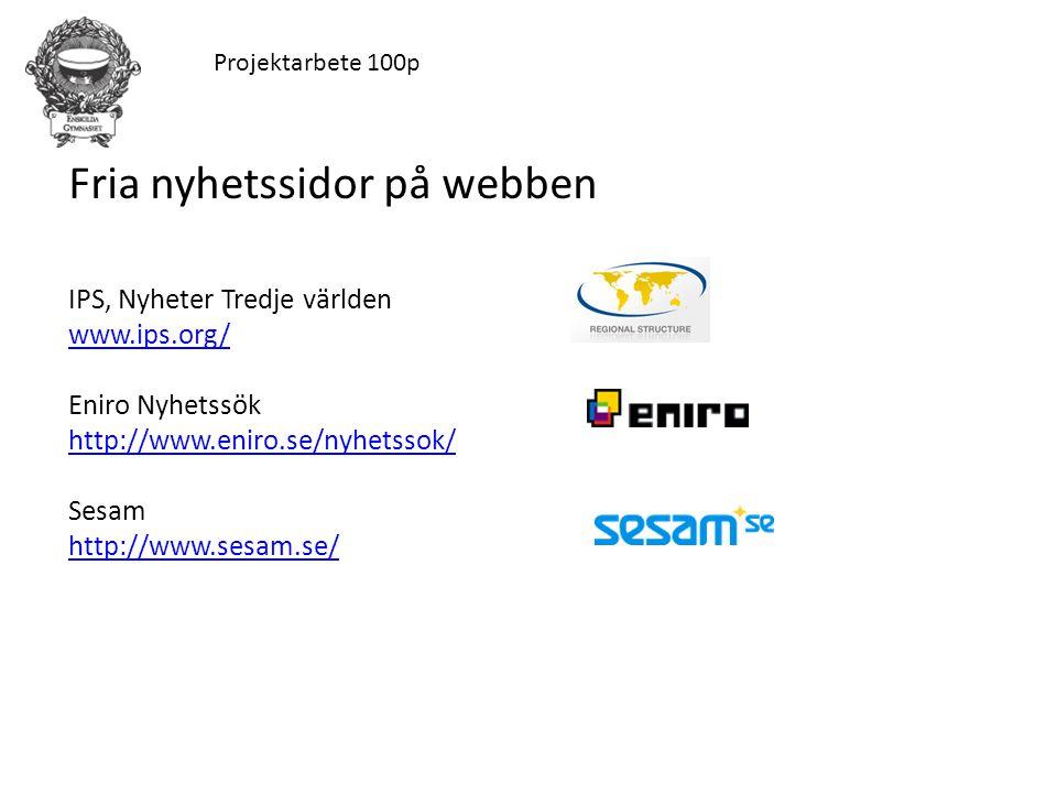 Projektarbete 100p Fria nyhetssidor på webben IPS, Nyheter Tredje världen www.ips.org/ www.ips.org/ Eniro Nyhetssök http://www.eniro.se/nyhetssok/ Sesam http://www.sesam.se/