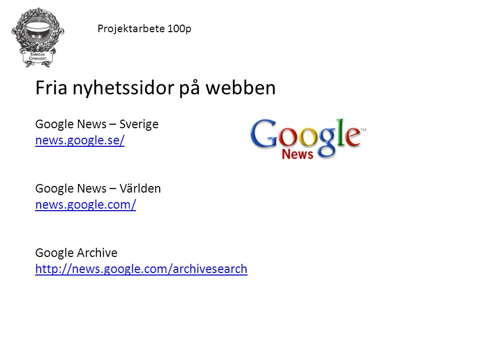 Projektarbete 100p Fria nyhetssidor på webben Google News – Sverige news.google.se/ Google News – Världen news.google.com/ Google Archive http://news.google.com/archivesearch