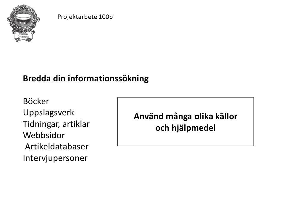 Projektarbete 100p Bredda din informationssökning Böcker Uppslagsverk Tidningar, artiklar Webbsidor Artikeldatabaser Intervjupersoner Använd många oli