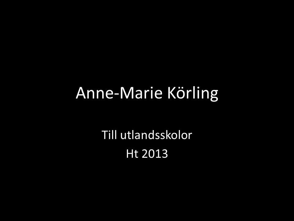 Anne-Marie Körling Till utlandsskolor Ht 2013