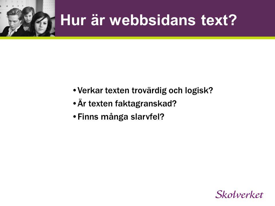 Hur är webbsidans text? Verkar texten trovärdig och logisk? Är texten faktagranskad? Finns många slarvfel?