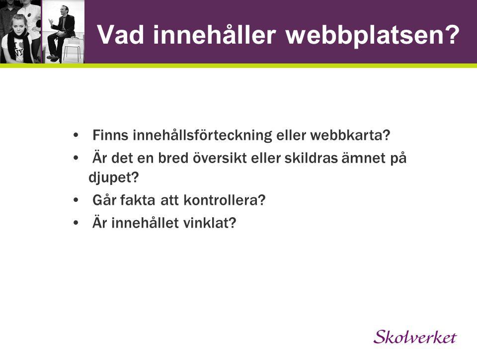 Vad innehåller webbplatsen? Finns innehållsförteckning eller webbkarta? Är det en bred översikt eller skildras ämnet på djupet? Går fakta att kontroll