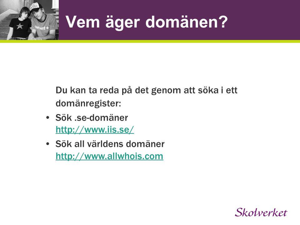 Vem äger domänen? Du kan ta reda på det genom att söka i ett domänregister: Sök.se-domäner http://www.iis.se/ http://www.iis.se/ Sök all världens domä