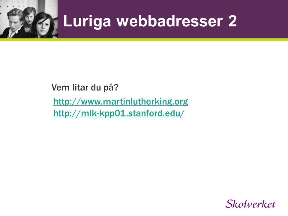 Luriga webbadresser 2 Vem litar du på? http://www.martinlutherking.org http://mlk-kpp01.stanford.edu/ http://www.martinlutherking.org http://mlk-kpp01