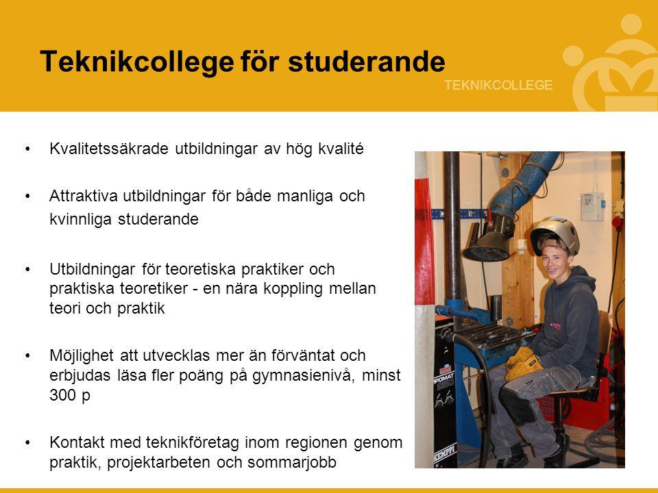 TEKNIKCOLLEGE Teknikcollege för studerande Kvalitetssäkrade utbildningar av hög kvalité Attraktiva utbildningar för både manliga och kvinnliga studera