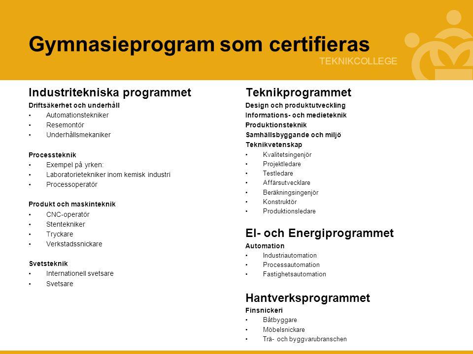TEKNIKCOLLEGE Gymnasieprogram som certifieras Industritekniska programmet Driftsäkerhet och underhåll Automationstekniker Resemontör Underhållsmekanik