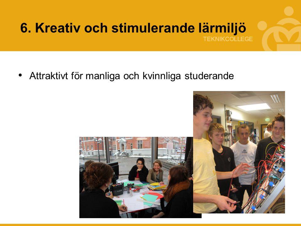 TEKNIKCOLLEGE 6. Kreativ och stimulerande lärmiljö Attraktivt för manliga och kvinnliga studerande