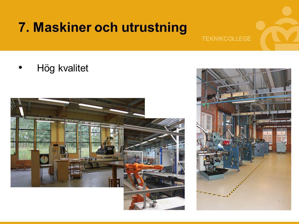 TEKNIKCOLLEGE 7. Maskiner och utrustning Hög kvalitet