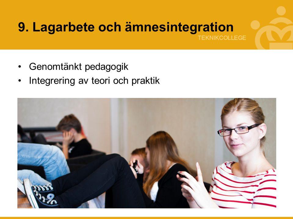 TEKNIKCOLLEGE 9. Lagarbete och ämnesintegration Arbete i team Genomtänkt pedagogik Integrering av teori och praktik