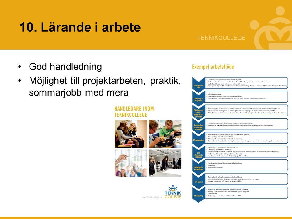 TEKNIKCOLLEGE 10. Lärande i arbete God handledning Möjlighet till projektarbeten, praktik, sommarjobb med mera