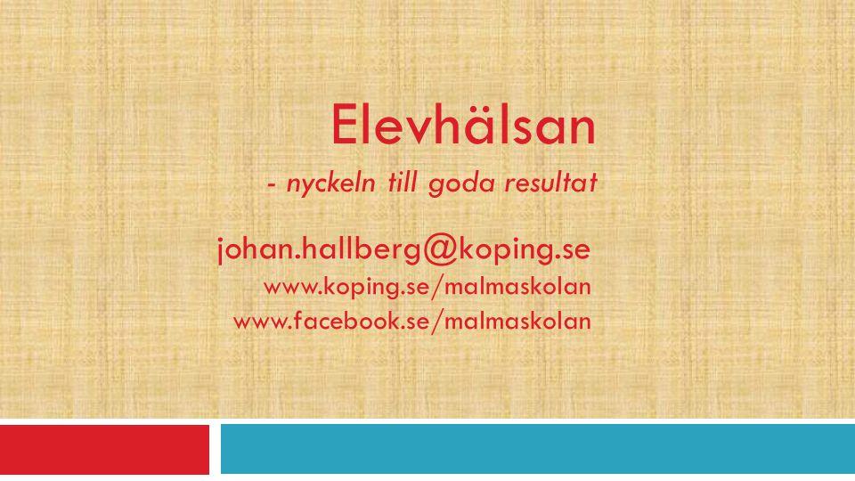Elevhälsan - nyckeln till goda resultat johan.hallberg@koping.se www.koping.se/malmaskolan www.facebook.se/malmaskolan
